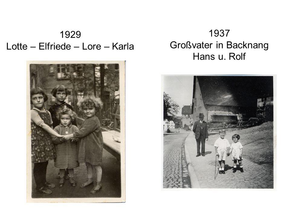 1929 Lotte – Elfriede – Lore – Karla 1937 Großvater in Backnang Hans u. Rolf