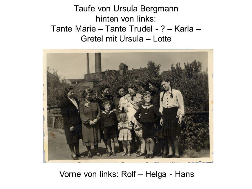 Taufe von Ursula Bergmann hinten von links: Tante Marie – Tante Trudel - ? – Karla – Gretel mit Ursula – Lotte Vorne von links: Rolf – Helga - Hans