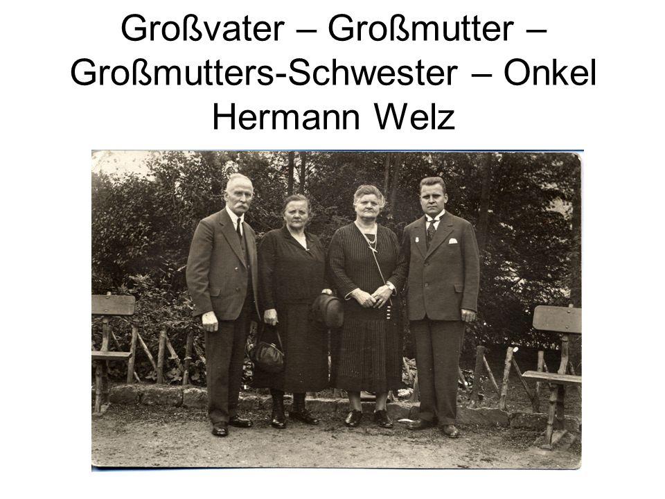 Großvater – Großmutter – Großmutters-Schwester – Onkel Hermann Welz