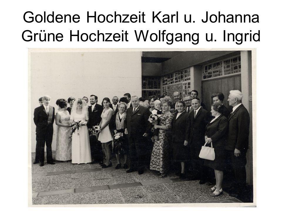 Goldene Hochzeit Karl u. Johanna Grüne Hochzeit Wolfgang u. Ingrid