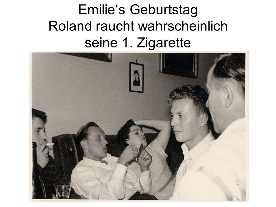 Emilie's Geburtstag Roland raucht wahrscheinlich seine 1. Zigarette