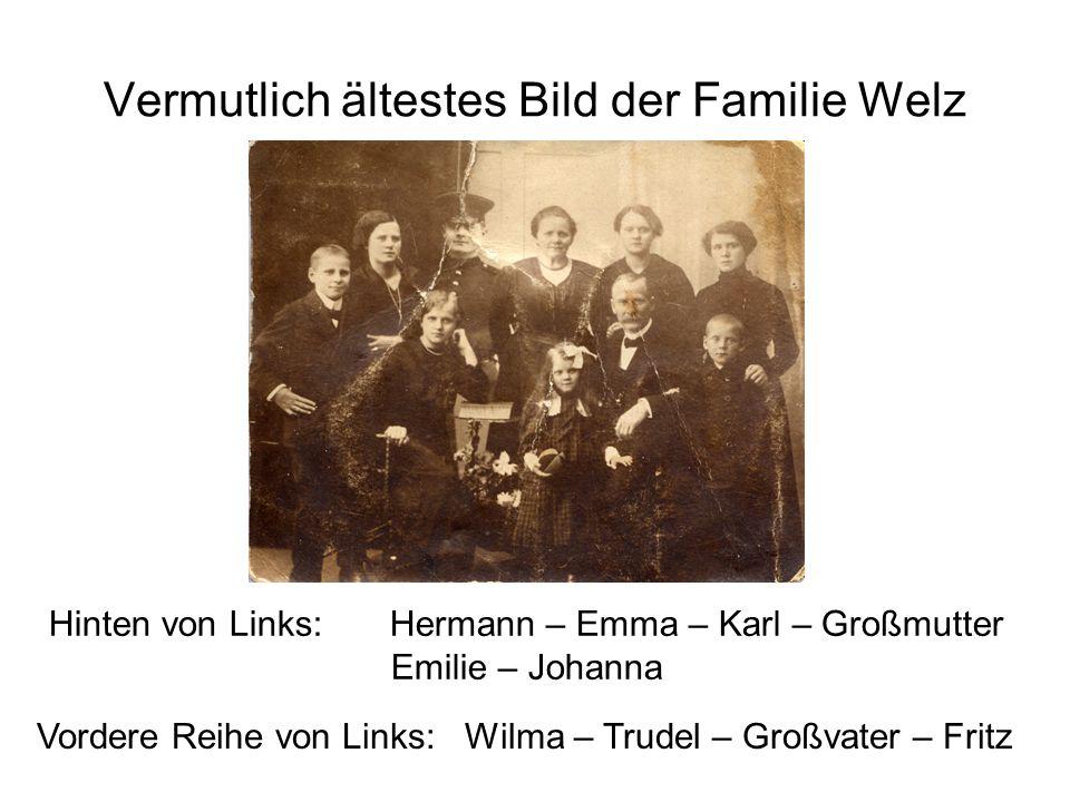 Vermutlich ältestes Bild der Familie Welz Hinten von Links: Hermann – Emma – Karl – Großmutter Emilie – Johanna Vordere Reihe von Links:Wilma – Trudel