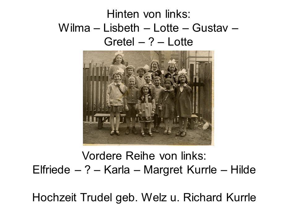 Hinten von links: Wilma – Lisbeth – Lotte – Gustav – Gretel – ? – Lotte Vordere Reihe von links: Elfriede – ? – Karla – Margret Kurrle – Hilde Hochzei