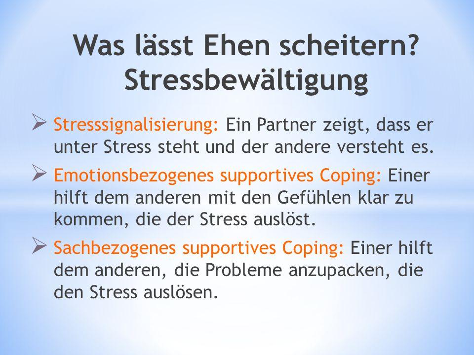 Was lässt Ehen scheitern? Stressbewältigung  Stresssignalisierung: Ein Partner zeigt, dass er unter Stress steht und der andere versteht es.  Emotio