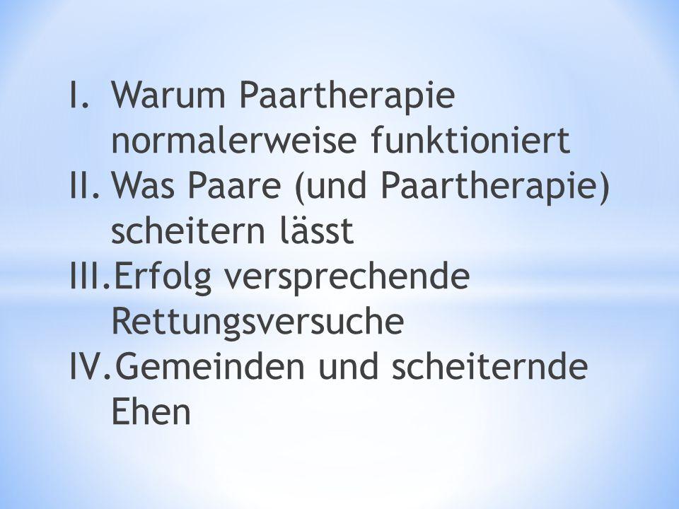 I.Warum Paartherapie normalerweise funktioniert II.Was Paare (und Paartherapie) scheitern lässt III.Erfolg versprechende Rettungsversuche IV.Gemeinden