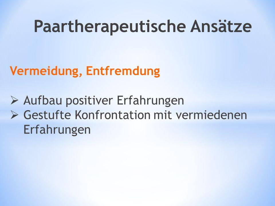Vermeidung, Entfremdung  Aufbau positiver Erfahrungen  Gestufte Konfrontation mit vermiedenen Erfahrungen Paartherapeutische Ansätze