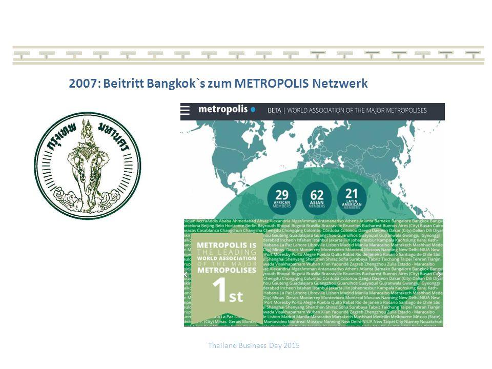 Thailand Business Day 2015 2007: Beitritt Bangkok`s zum METROPOLIS Netzwerk
