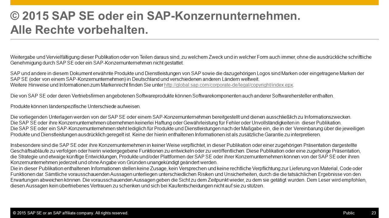 ©2015 SAP SE or an SAP affiliate company. All rights reserved.23 Public © 2015 SAP SE oder ein SAP-Konzernunternehmen. Alle Rechte vorbehalten. Weiter