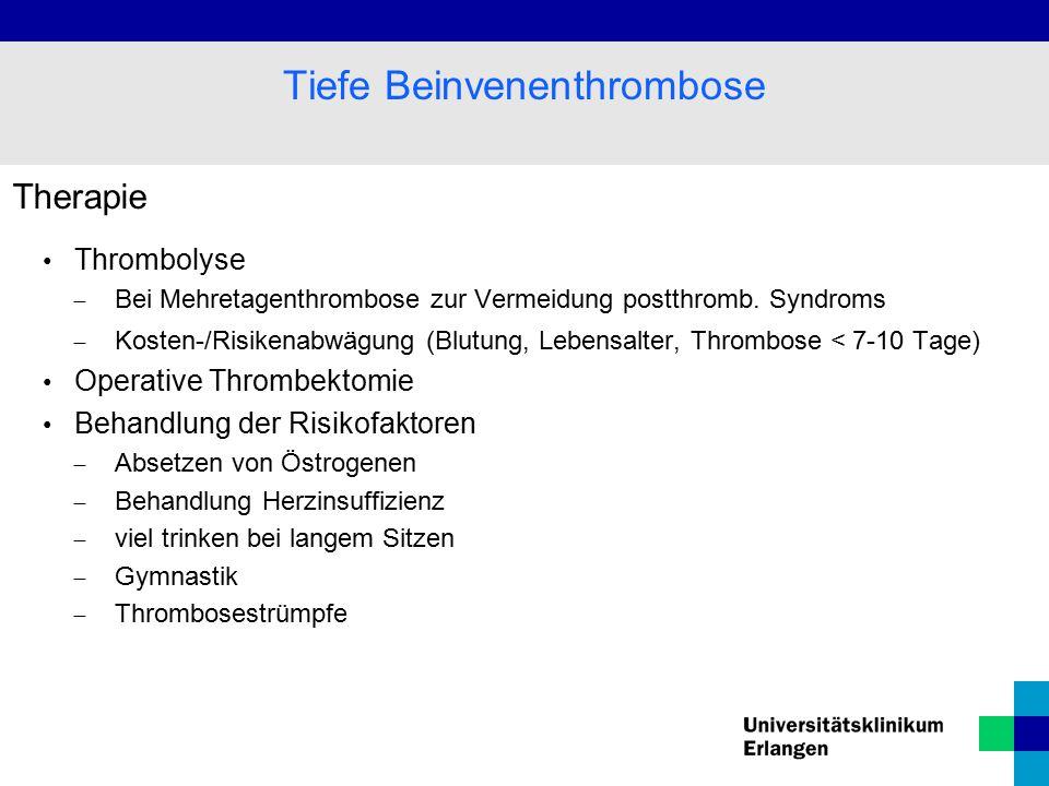 Therapie Thrombolyse  Bei Mehretagenthrombose zur Vermeidung postthromb. Syndroms  Kosten-/Risikenabwägung (Blutung, Lebensalter, Thrombose < 7-10 T