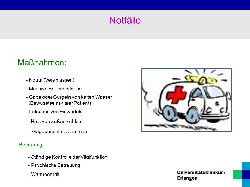Maßnahmen: - Notruf (Veranlassen) - Massive Sauerstoffgabe - Gabe oder Gurgeln von kalten Wasser (Bewusstseinsklarer Patient) - Lutschen von Eiswürfel
