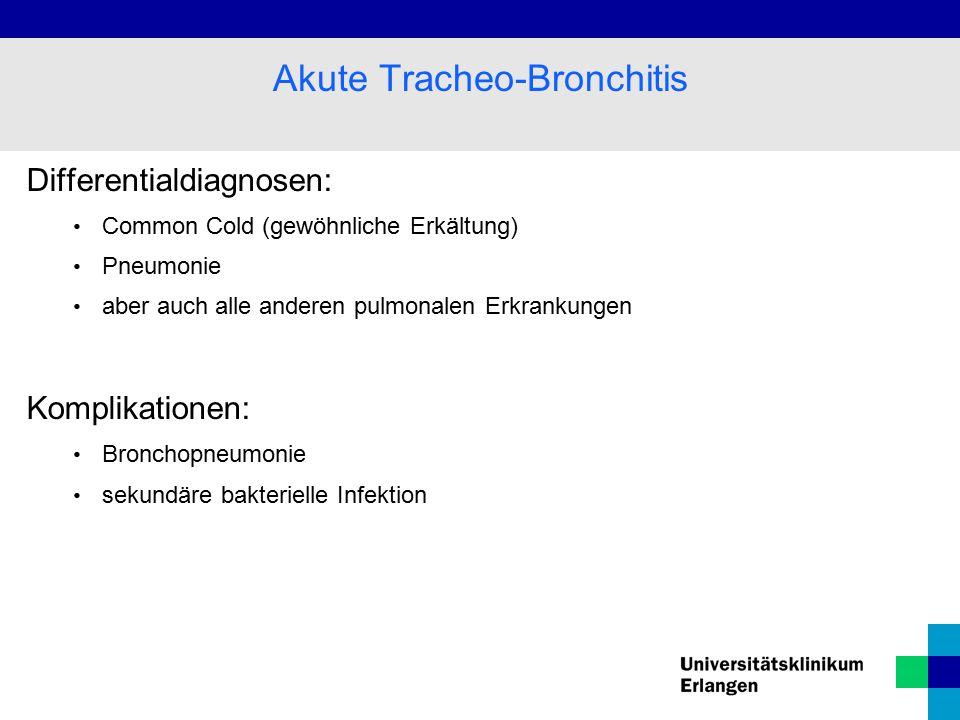 Differentialdiagnosen: Common Cold (gewöhnliche Erkältung) Pneumonie aber auch alle anderen pulmonalen Erkrankungen Komplikationen: Bronchopneumonie sekundäre bakterielle Infektion Akute Tracheo-Bronchitis