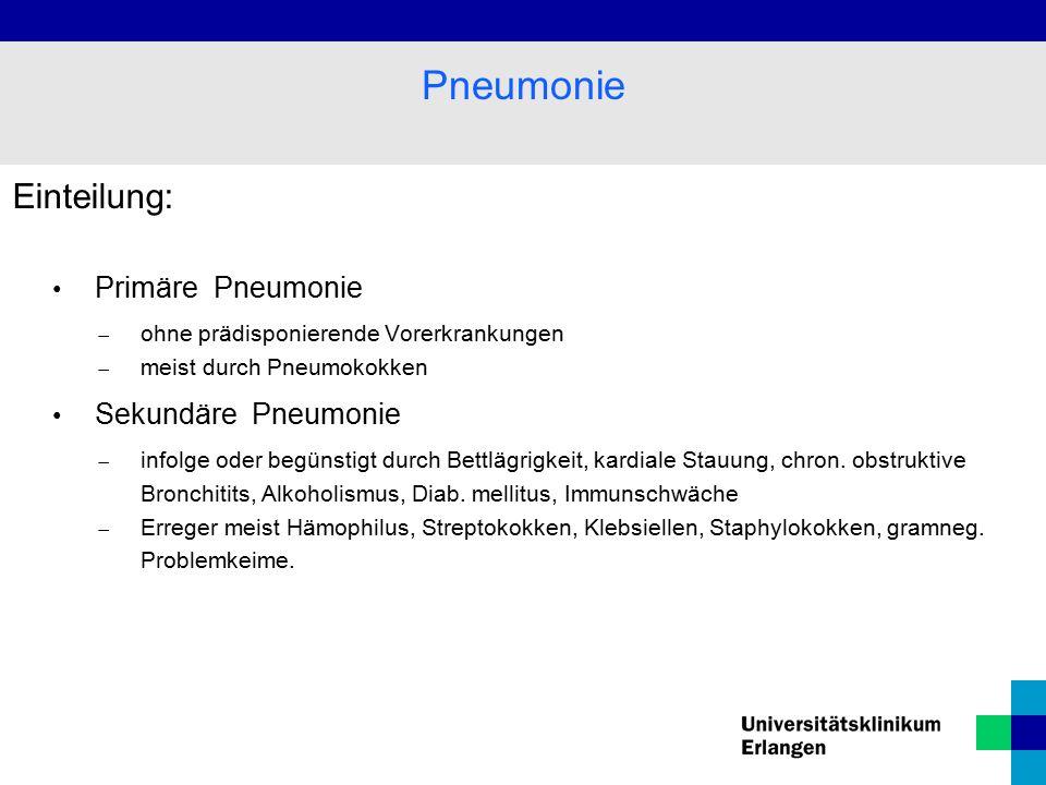 Einteilung: Primäre Pneumonie  ohne prädisponierende Vorerkrankungen  meist durch Pneumokokken Sekundäre Pneumonie  infolge oder begünstigt durch Bettlägrigkeit, kardiale Stauung, chron.