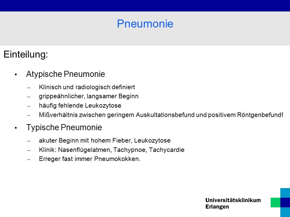 Einteilung: Atypische Pneumonie  Klinisch und radiologisch definiert  grippeähnlicher, langsamer Beginn  häufig fehlende Leukozytose  Mißverhältnis zwischen geringem Auskultationsbefund und positivem Röntgenbefund.