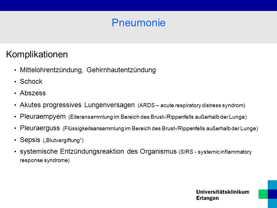 Komplikationen Mittelohrentzündung, Gehirnhautentzündung Schock Abszess Akutes progressives Lungenversagen (ARDS – acute respiratory distress syndrom)