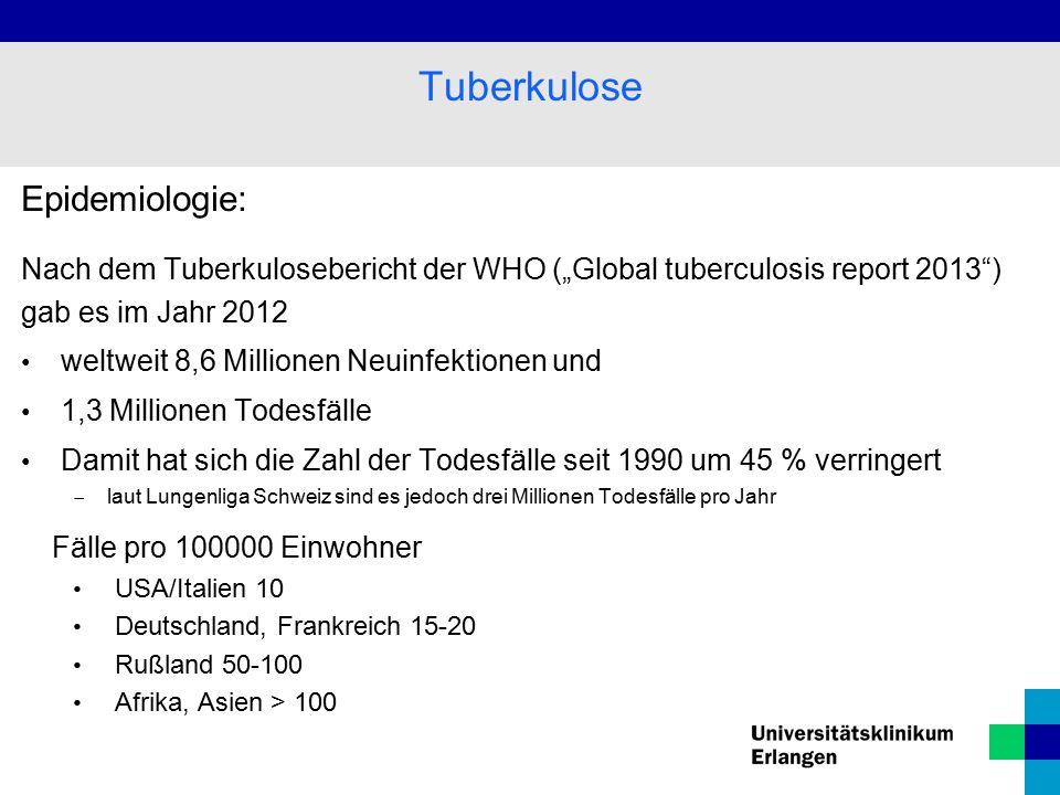 """Epidemiologie: Nach dem Tuberkulosebericht der WHO (""""Global tuberculosis report 2013 ) gab es im Jahr 2012 weltweit 8,6 Millionen Neuinfektionen und 1,3 Millionen Todesfälle Damit hat sich die Zahl der Todesfälle seit 1990 um 45 % verringert  laut Lungenliga Schweiz sind es jedoch drei Millionen Todesfälle pro Jahr Fälle pro 100000 Einwohner USA/Italien 10 Deutschland, Frankreich 15-20 Rußland 50-100 Afrika, Asien > 100 Tuberkulose"""