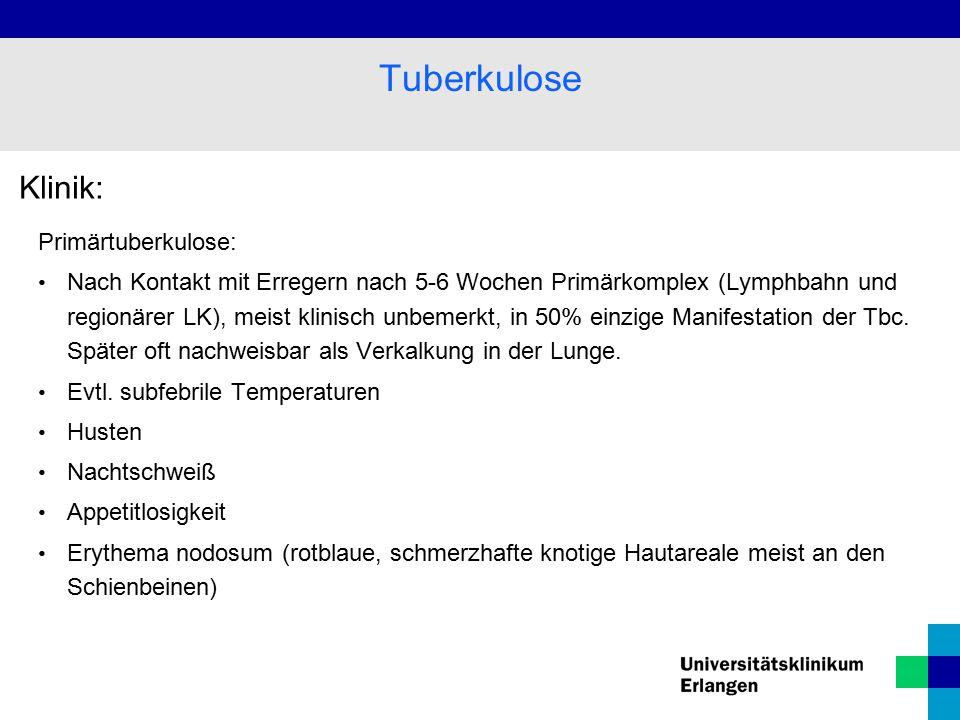 Klinik: Primärtuberkulose: Nach Kontakt mit Erregern nach 5-6 Wochen Primärkomplex (Lymphbahn und regionärer LK), meist klinisch unbemerkt, in 50% ein