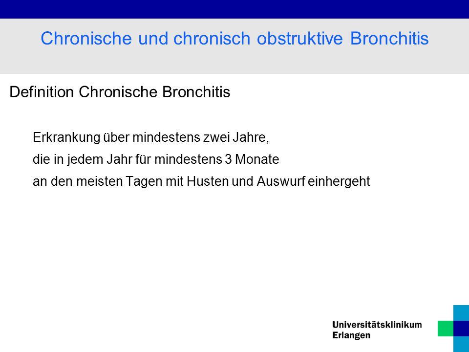 Definition Chronische Bronchitis Erkrankung über mindestens zwei Jahre, die in jedem Jahr für mindestens 3 Monate an den meisten Tagen mit Husten und Auswurf einhergeht Chronische und chronisch obstruktive Bronchitis