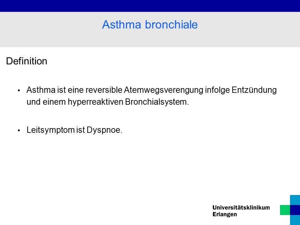 Definition Asthma ist eine reversible Atemwegsverengung infolge Entzündung und einem hyperreaktiven Bronchialsystem. Leitsymptom ist Dyspnoe. Asthma b