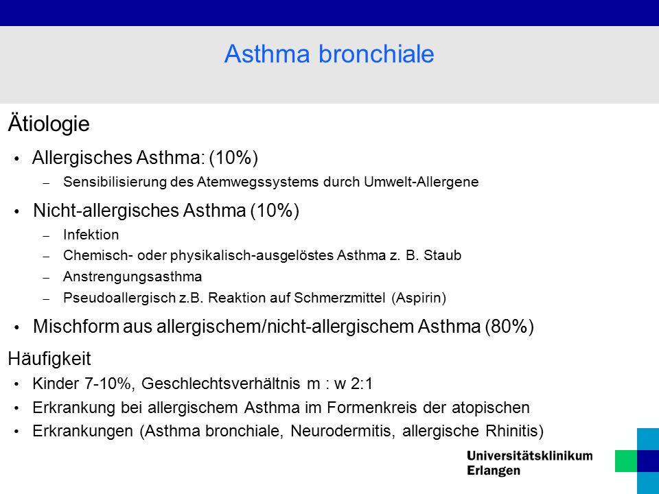 Ätiologie Allergisches Asthma: (10%)  Sensibilisierung des Atemwegssystems durch Umwelt-Allergene Nicht-allergisches Asthma (10%)  Infektion  Chemisch- oder physikalisch-ausgelöstes Asthma z.
