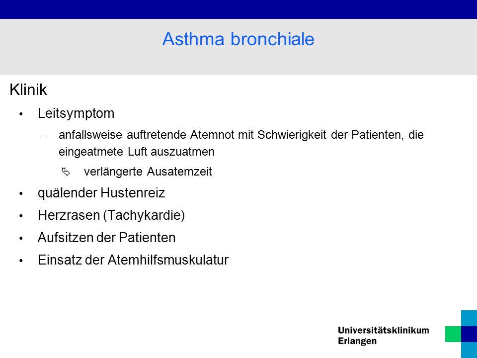 Klinik Leitsymptom  anfallsweise auftretende Atemnot mit Schwierigkeit der Patienten, die eingeatmete Luft auszuatmen  verlängerte Ausatemzeit quälender Hustenreiz Herzrasen (Tachykardie) Aufsitzen der Patienten Einsatz der Atemhilfsmuskulatur Asthma bronchiale