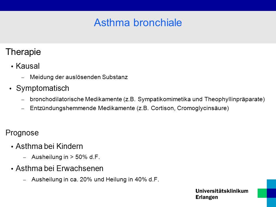 Therapie Kausal  Meidung der auslösenden Substanz Symptomatisch  bronchodilatorische Medikamente (z.B. Sympatikomimetika und Theophyllinpräparate) 