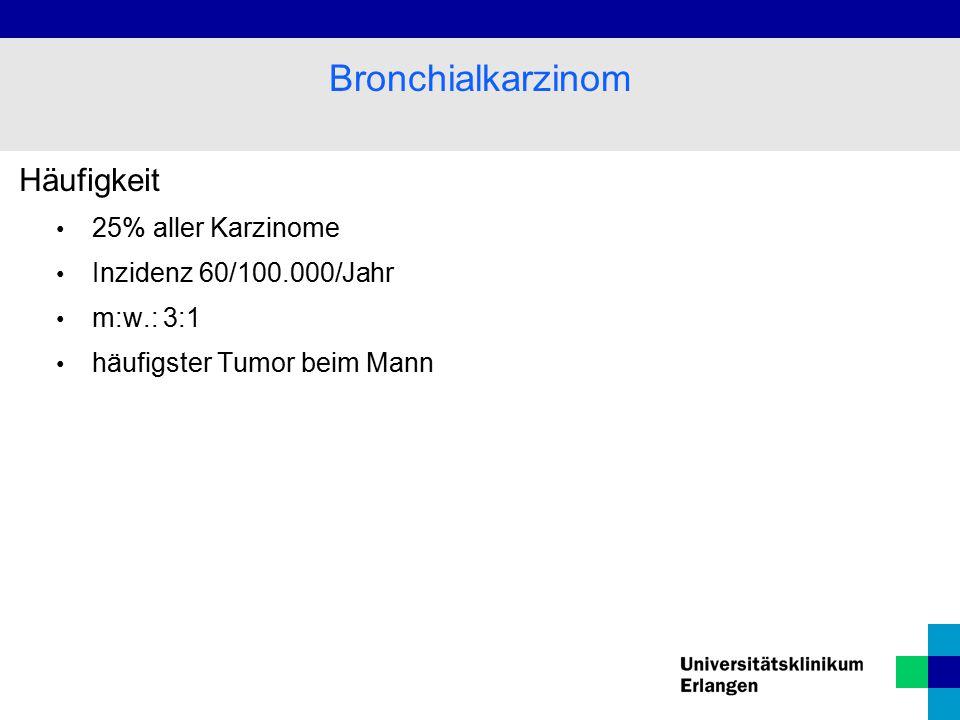 Häufigkeit 25% aller Karzinome Inzidenz 60/100.000/Jahr m:w.: 3:1 häufigster Tumor beim Mann Bronchialkarzinom
