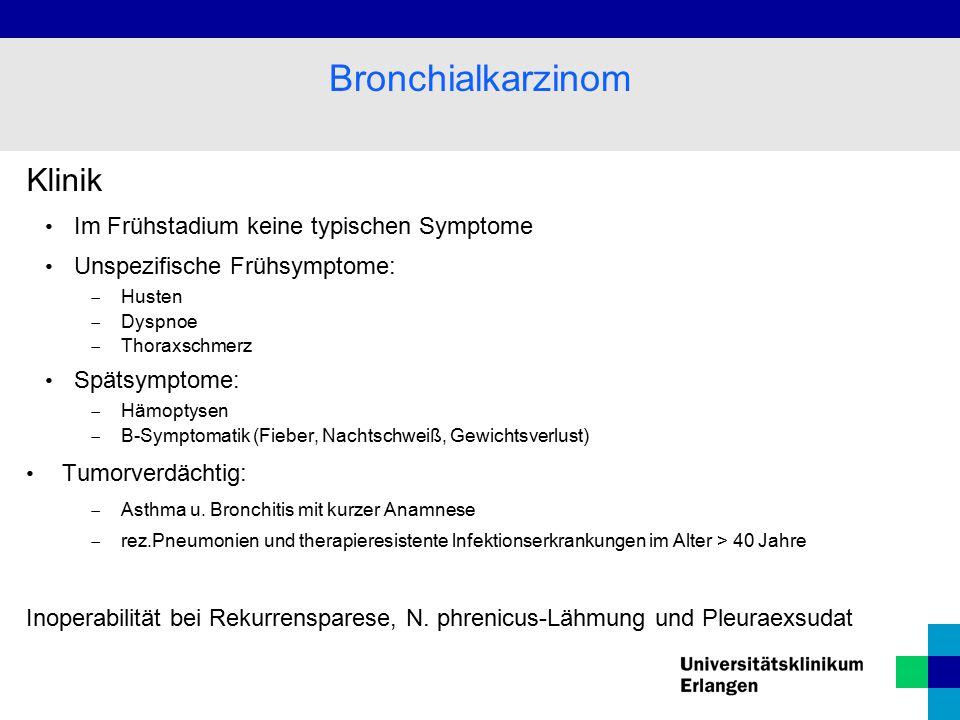 Klinik Im Frühstadium keine typischen Symptome Unspezifische Frühsymptome:  Husten  Dyspnoe  Thoraxschmerz Spätsymptome:  Hämoptysen  B-Symptomat