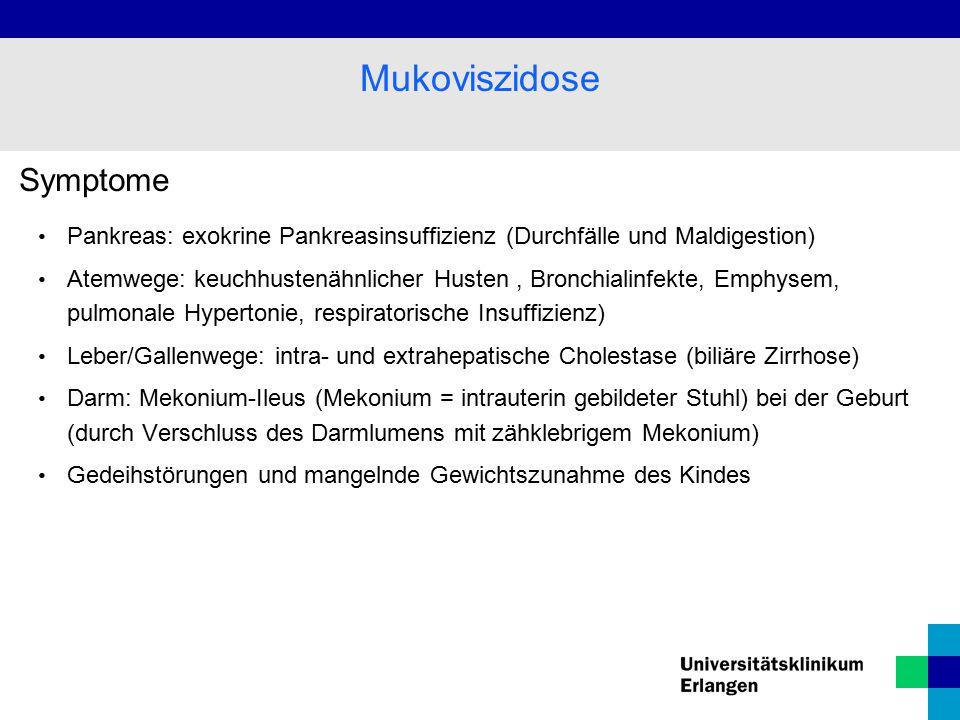 Symptome Pankreas: exokrine Pankreasinsuffizienz (Durchfälle und Maldigestion) Atemwege: keuchhustenähnlicher Husten, Bronchialinfekte, Emphysem, pulmonale Hypertonie, respiratorische Insuffizienz) Leber/Gallenwege: intra- und extrahepatische Cholestase (biliäre Zirrhose) Darm: Mekonium-Ileus (Mekonium = intrauterin gebildeter Stuhl) bei der Geburt (durch Verschluss des Darmlumens mit zähklebrigem Mekonium) Gedeihstörungen und mangelnde Gewichtszunahme des Kindes Mukoviszidose