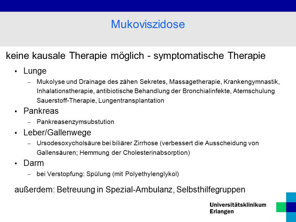 keine kausale Therapie möglich - symptomatische Therapie Lunge  Mukolyse und Drainage des zähen Sekretes, Massagetherapie, Krankengymnastik, Inhalati