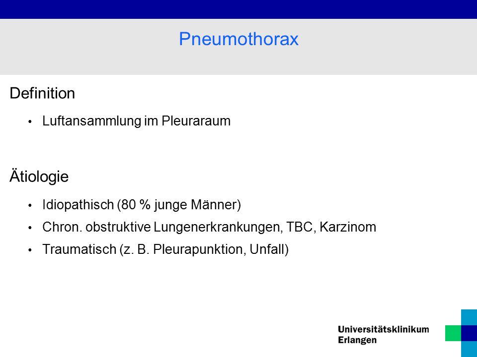 Definition Luftansammlung im Pleuraraum Ätiologie Idiopathisch (80 % junge Männer) Chron. obstruktive Lungenerkrankungen, TBC, Karzinom Traumatisch (z