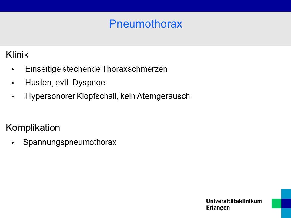 Klinik Einseitige stechende Thoraxschmerzen Husten, evtl. Dyspnoe Hypersonorer Klopfschall, kein Atemgeräusch Komplikation Spannungspneumothorax Pneum