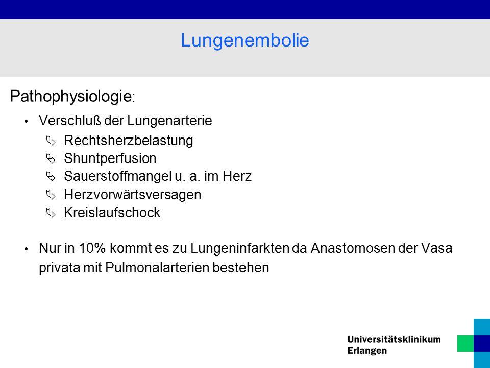Pathophysiologie : Verschluß der Lungenarterie  Rechtsherzbelastung  Shuntperfusion  Sauerstoffmangel u.