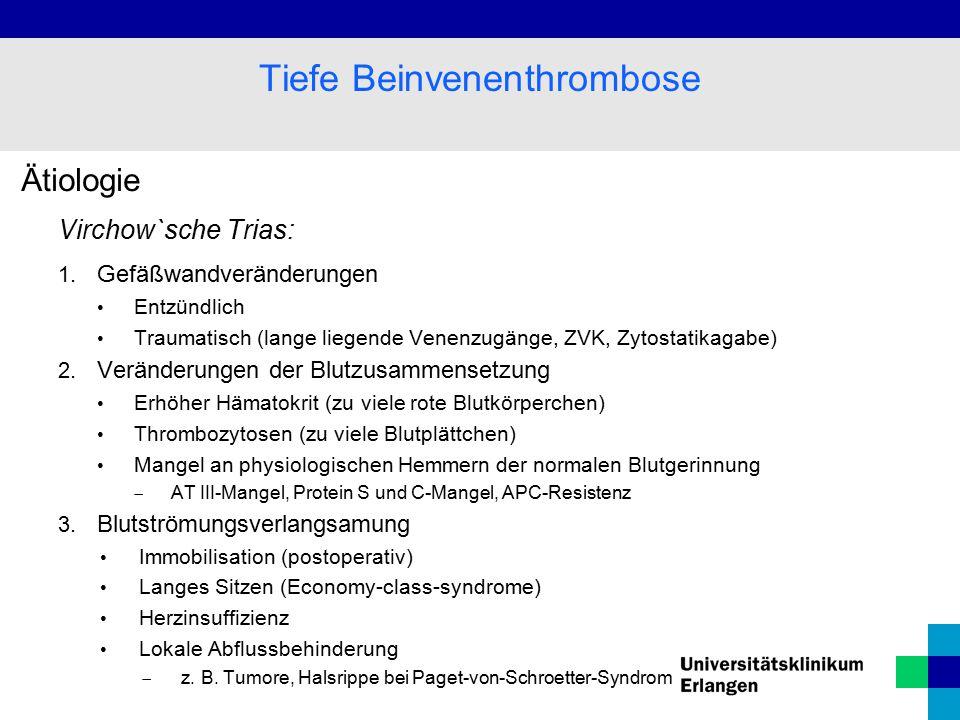 Ätiologie Virchow`sche Trias: 1. Gefäßwandveränderungen Entzündlich Traumatisch (lange liegende Venenzugänge, ZVK, Zytostatikagabe) 2. Veränderungen d