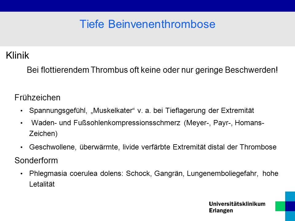 """Klinik Bei flottierendem Thrombus oft keine oder nur geringe Beschwerden! Frühzeichen Spannungsgefühl, """"Muskelkater"""" v. a. bei Tieflagerung der Extrem"""