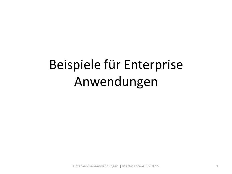 Beispiele für Enterprise Anwendungen 1Unternehmensanwendungen | Martin Lorenz | SS2015