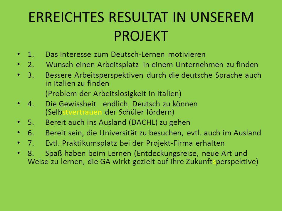 ERREICHTES RESULTAT IN UNSEREM PROJEKT 1.Das Interesse zum Deutsch-Lernen motivieren 2.
