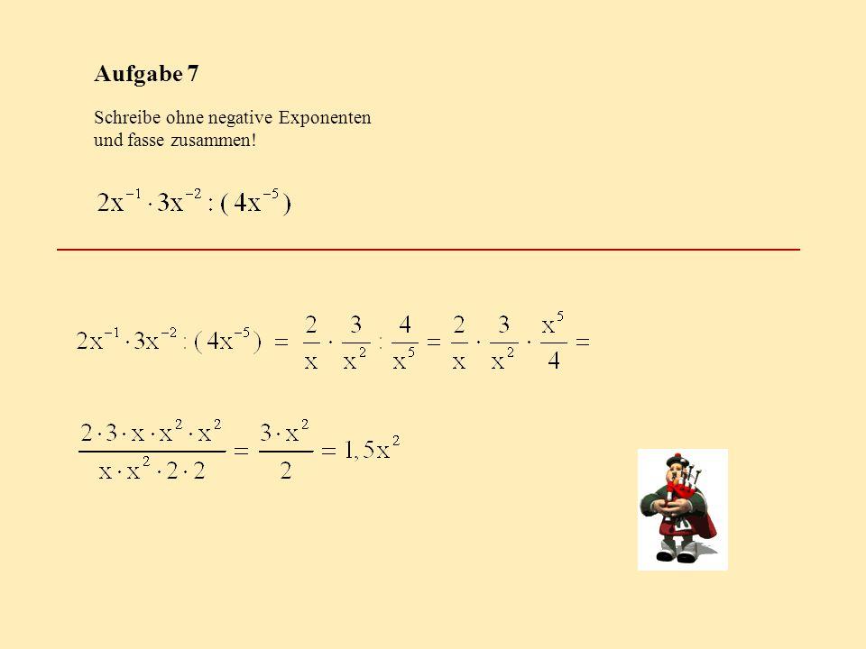 Aufgabe 7 Schreibe ohne negative Exponenten und fasse zusammen!