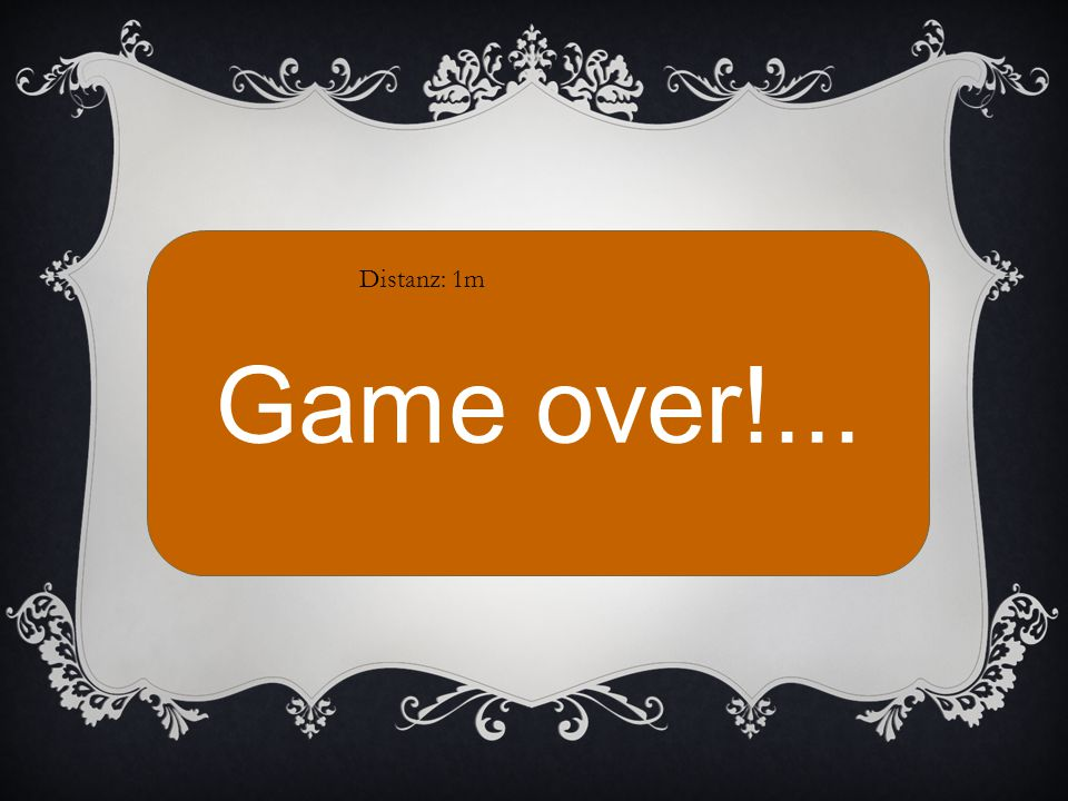 Game over!... Distanz: 1m