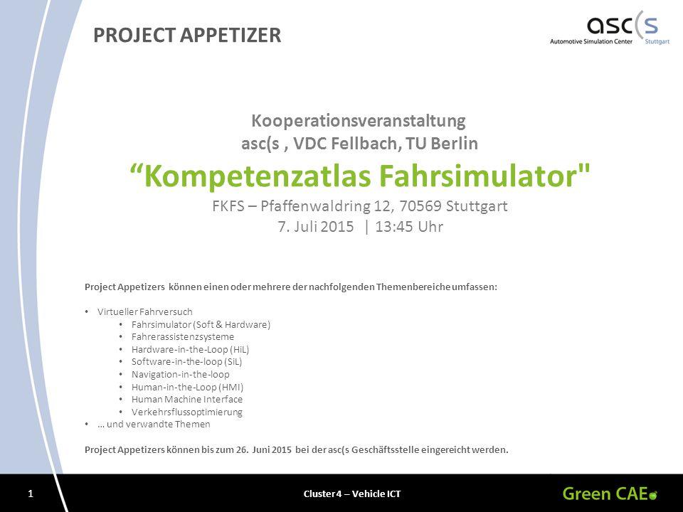 1 Cluster 4 – Vehicle ICT PROJECT APPETIZER Kooperationsveranstaltung asc(s, VDC Fellbach, TU Berlin Kompetenzatlas Fahrsimulator FKFS – Pfaffenwaldring 12, 70569 Stuttgart 7.