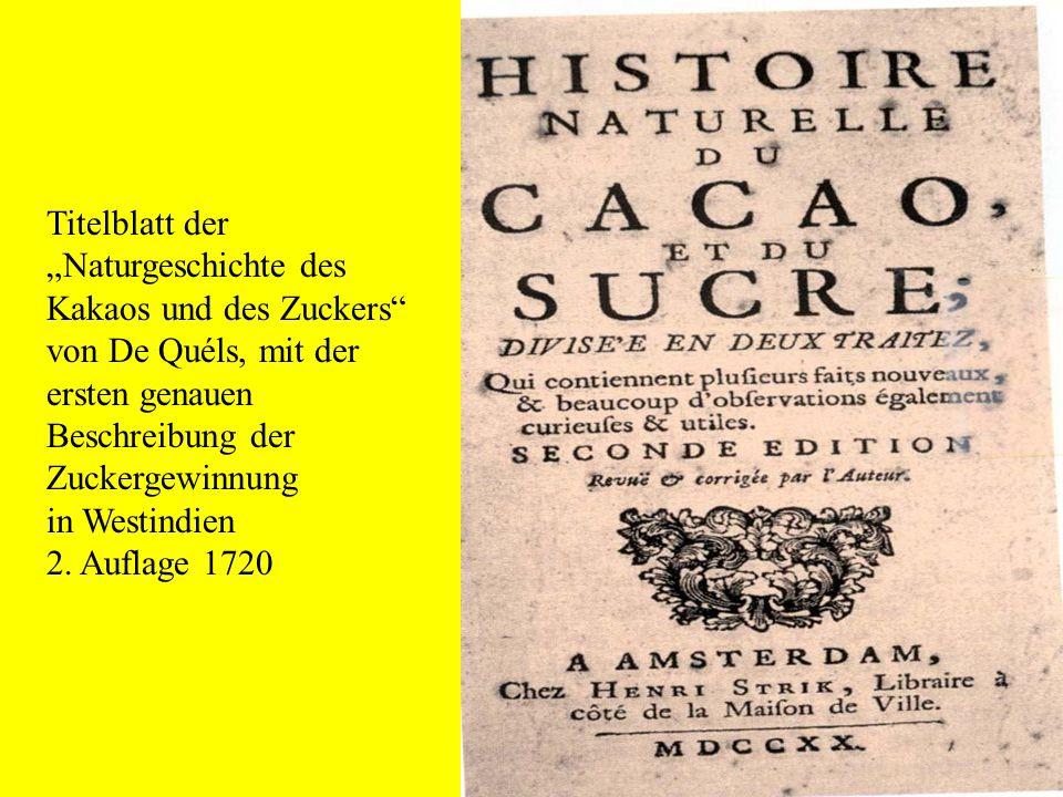 """Titelblatt der """"Naturgeschichte des Kakaos und des Zuckers"""" von De Quéls, mit der ersten genauen Beschreibung der Zuckergewinnung in Westindien 2. Auf"""