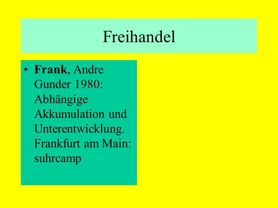 Freihandel Frank, Andre Gunder 1980: Abhängige Akkumulation und Unterentwicklung.