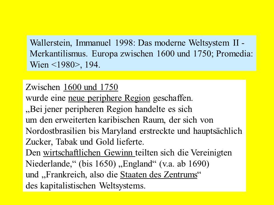 Wallerstein, Immanuel 1998: Das moderne Weltsystem II - Merkantilismus. Europa zwischen 1600 und 1750; Promedia: Wien, 194. Zwischen 1600 und 1750 wur