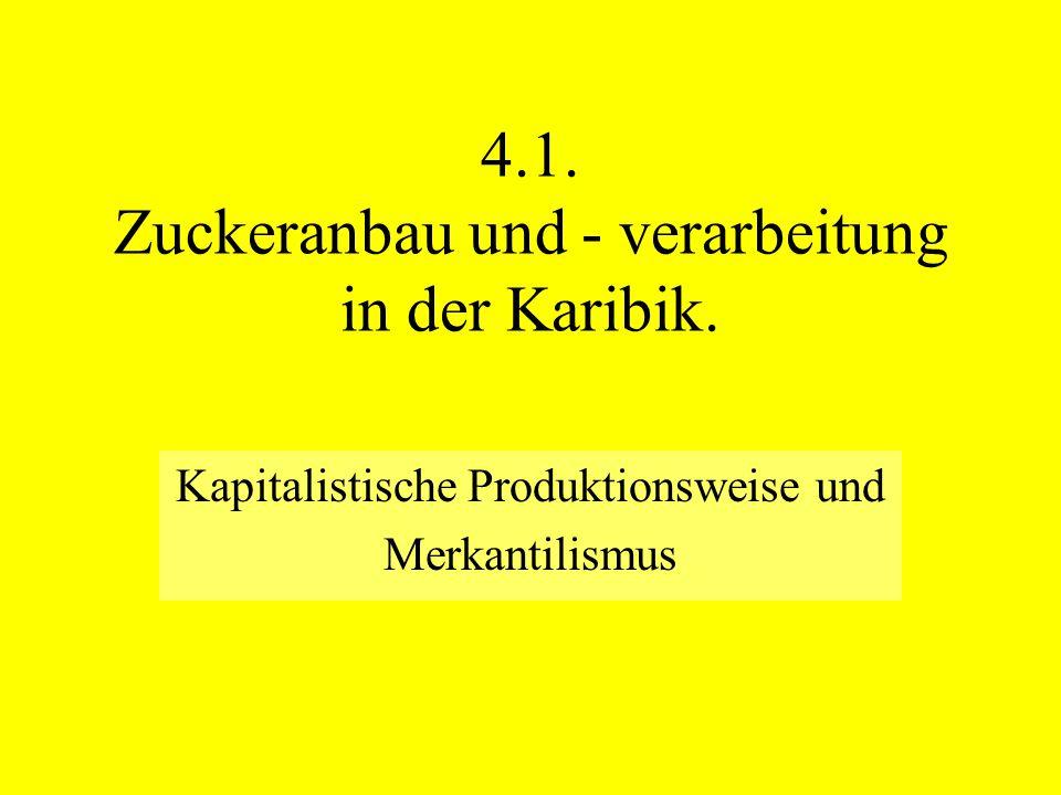 4.1. Zuckeranbau und - verarbeitung in der Karibik. Kapitalistische Produktionsweise und Merkantilismus