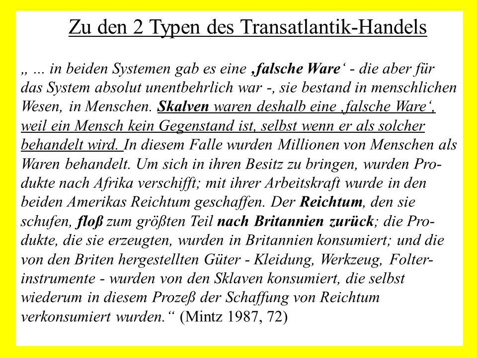 """Zu den 2 Typen des Transatlantik-Handels """"... in beiden Systemen gab es eine 'falsche Ware' - die aber für das System absolut unentbehrlich war -, sie"""