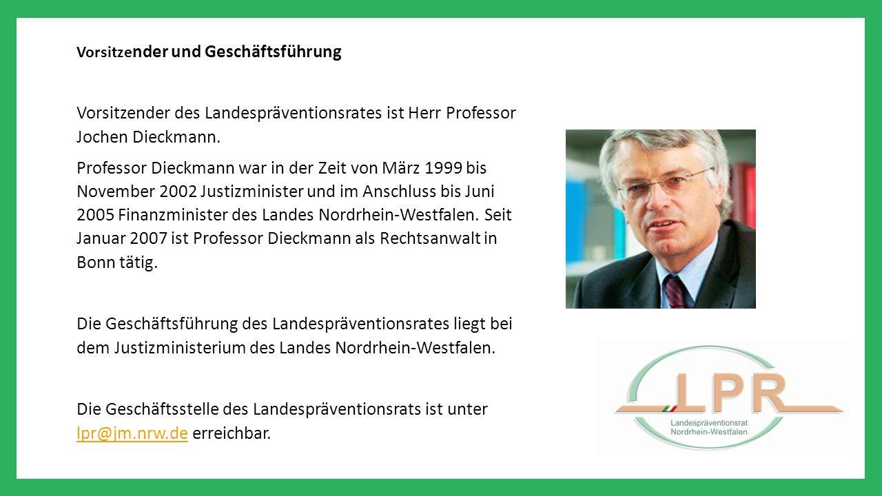 Vorsitze nder und Geschäftsführung Vorsitzender des Landespräventionsrates ist Herr Professor Jochen Dieckmann. Professor Dieckmann war in der Zeit vo