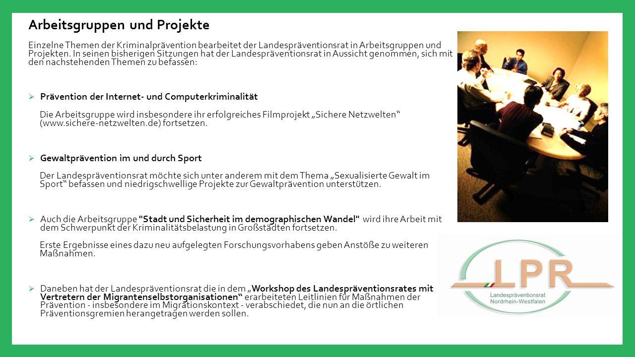 Arbeitsgruppen und Projekte Einzelne Themen der Kriminalprävention bearbeitet der Landespräventionsrat in Arbeitsgruppen und Projekten. In seinen bish