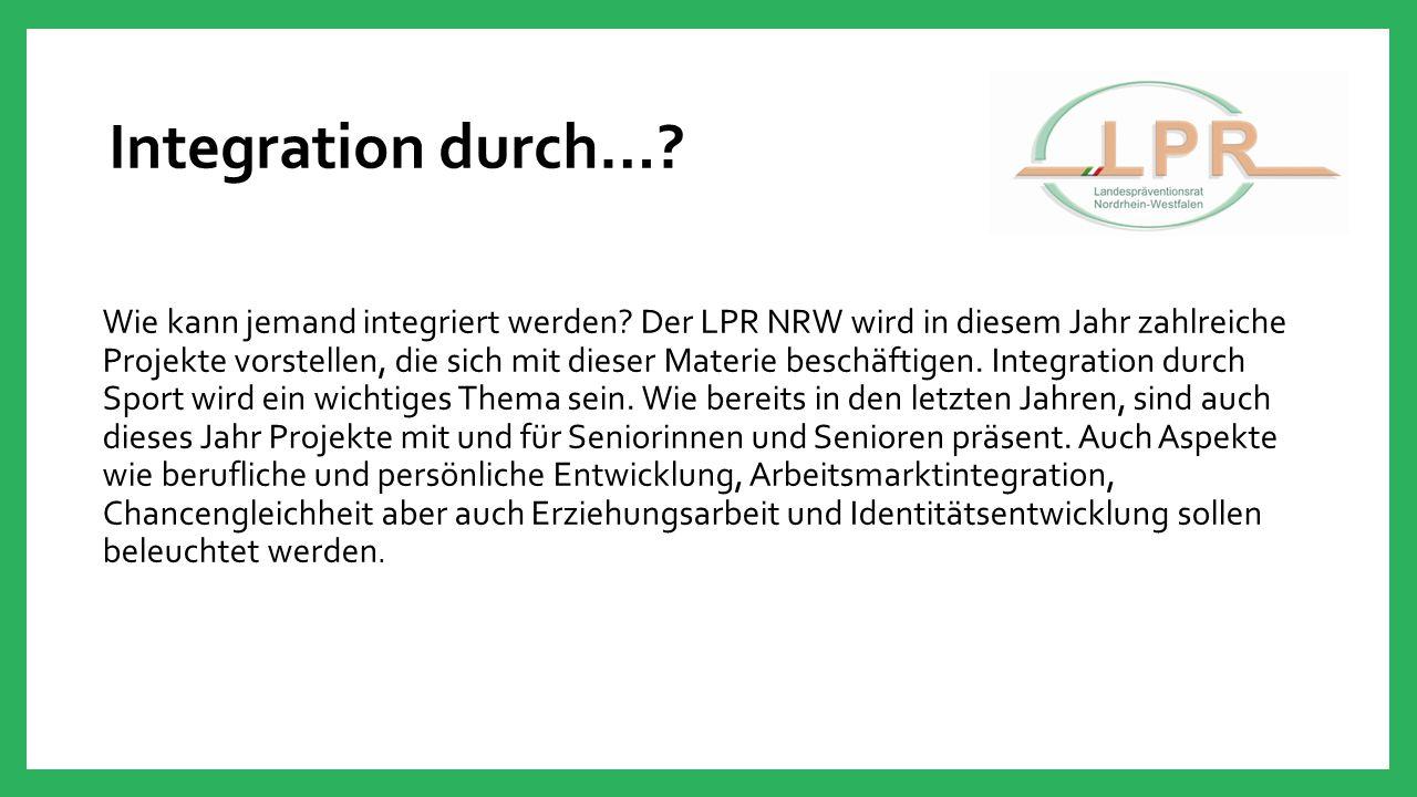 Integration durch…? Wie kann jemand integriert werden? Der LPR NRW wird in diesem Jahr zahlreiche Projekte vorstellen, die sich mit dieser Materie bes
