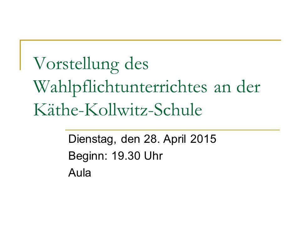 Vorstellung des Wahlpflichtunterrichtes an der Käthe-Kollwitz-Schule Dienstag, den 28.