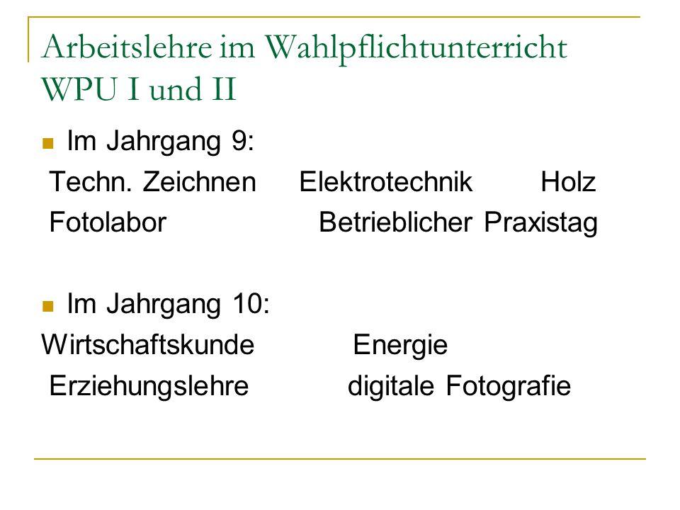 Arbeitslehre im Wahlpflichtunterricht WPU I und II Im Jahrgang 9: Techn.