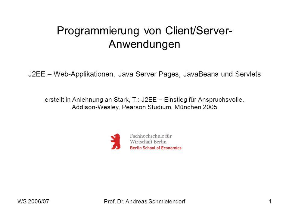 WS 2006/07Prof. Dr. Andreas Schmietendorf1 Programmierung von Client/Server- Anwendungen J2EE – Web-Applikationen, Java Server Pages, JavaBeans und Se